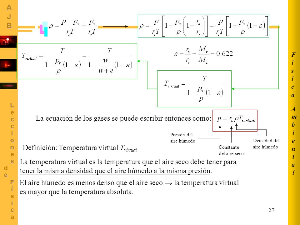 La ecuación de los gases se puede escribir entonces como: