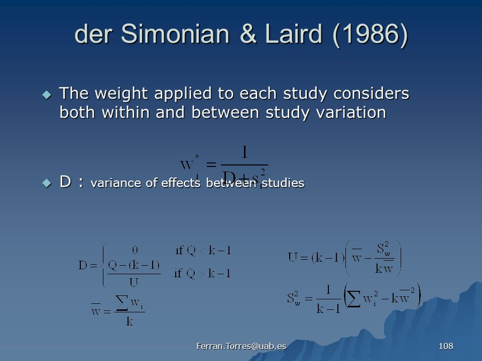 der Simonian & Laird (1986) The weight applied to each study considers both within and between study variation.