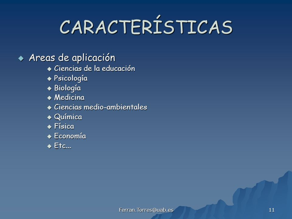 CARACTERÍSTICAS Areas de aplicación Ciencias de la educación