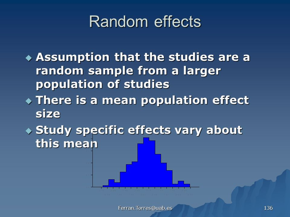 Random effects Assumption that the studies are a random sample from a larger population of studies.