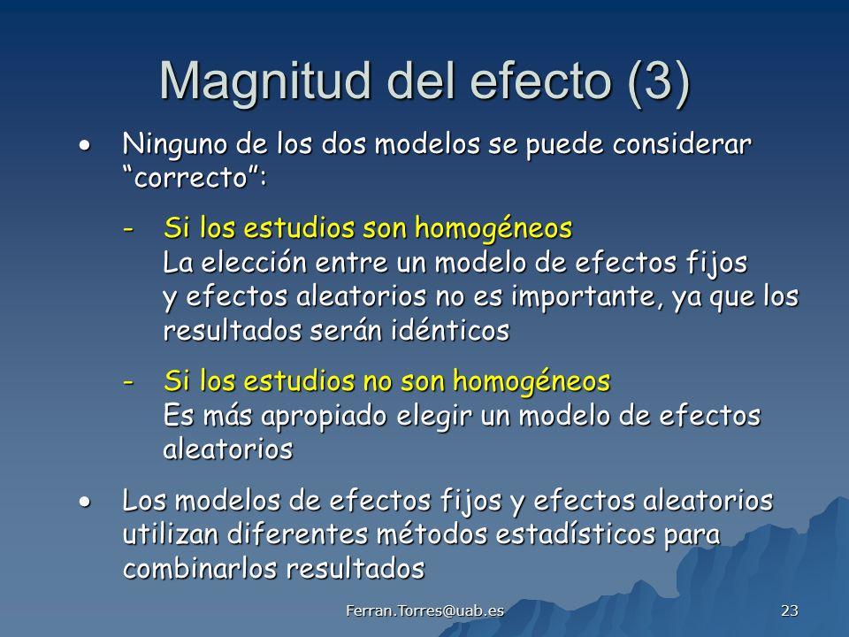 Magnitud del efecto (3)  Ninguno de los dos modelos se puede considerar. correcto : - Si los estudios son homogéneos.