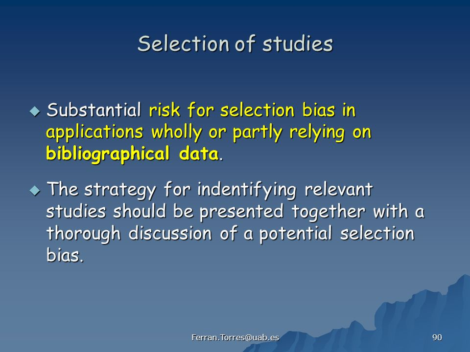 Selection of studies Substantial risk for selection bias in applications wholly or partly relying on bibliographical data.