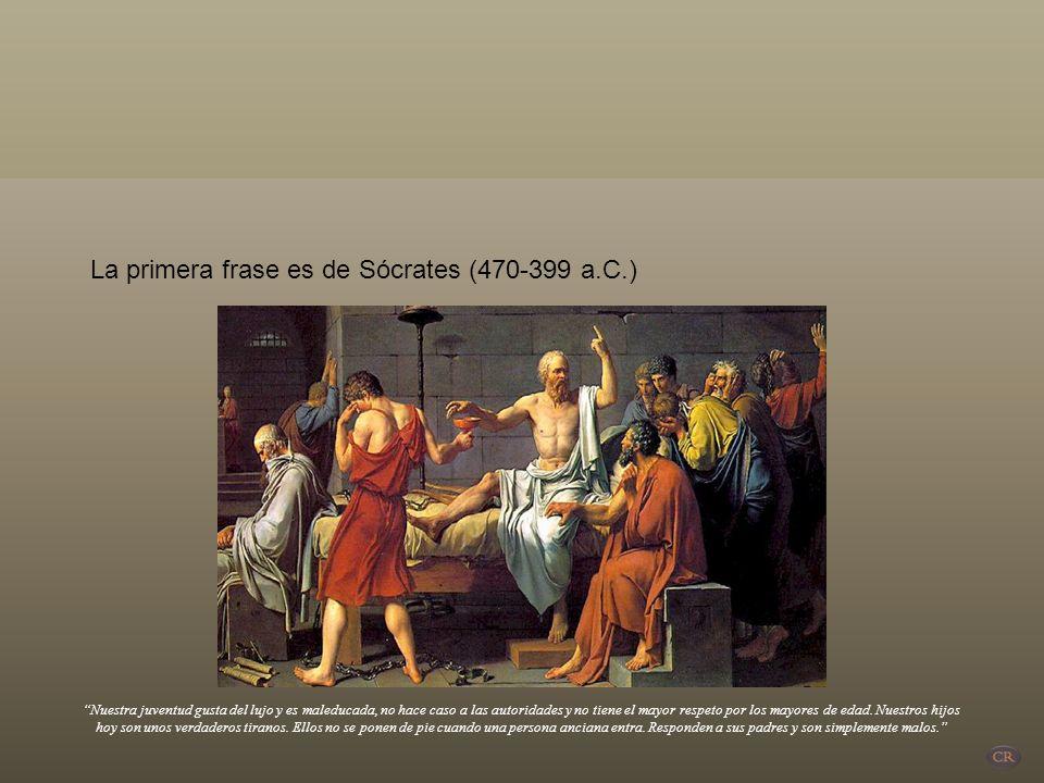 La primera frase es de Sócrates (470-399 a.C.)