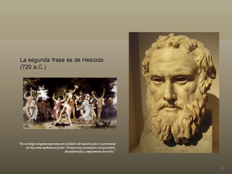 La segunda frase es de Hesíodo (720 a.C.)