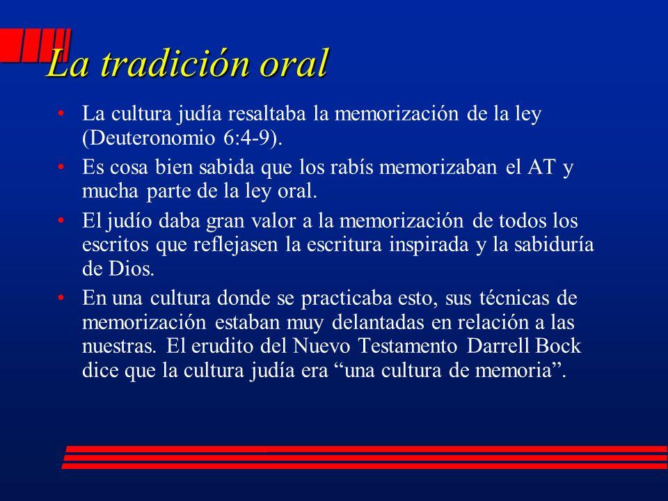 La tradición oral La cultura judía resaltaba la memorización de la ley (Deuteronomio 6:4-9).