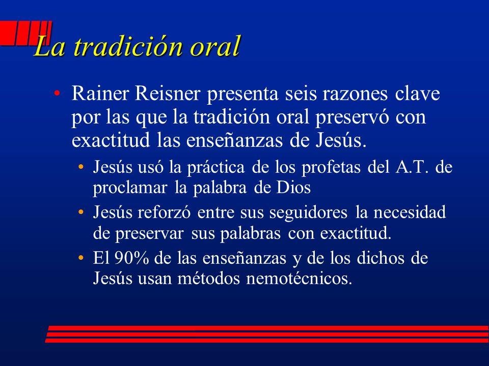 La tradición oral Rainer Reisner presenta seis razones clave por las que la tradición oral preservó con exactitud las enseñanzas de Jesús.