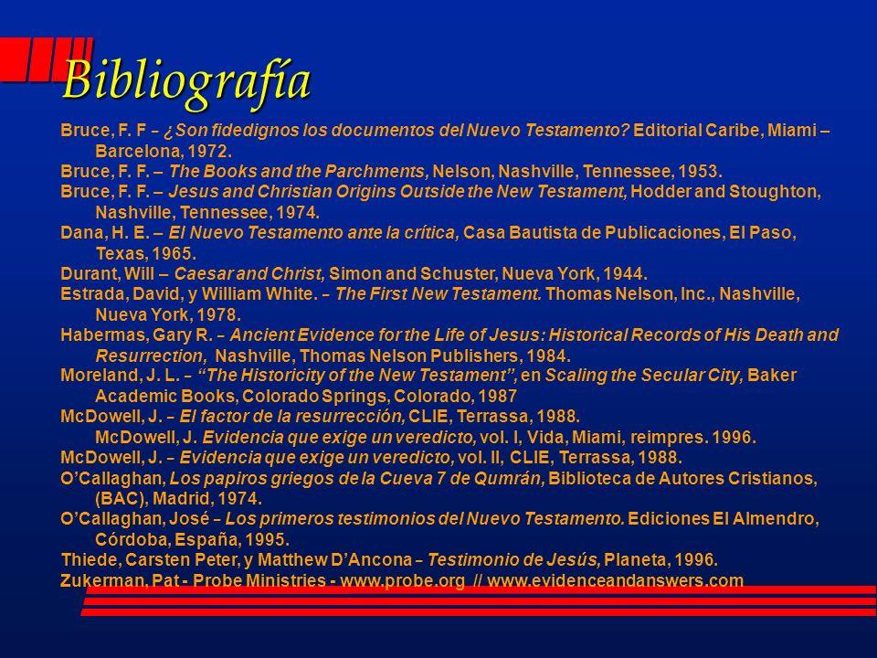 Bibliografía Bruce, F. F – ¿Son fidedignos los documentos del Nuevo Testamento Editorial Caribe, Miami – Barcelona, 1972.
