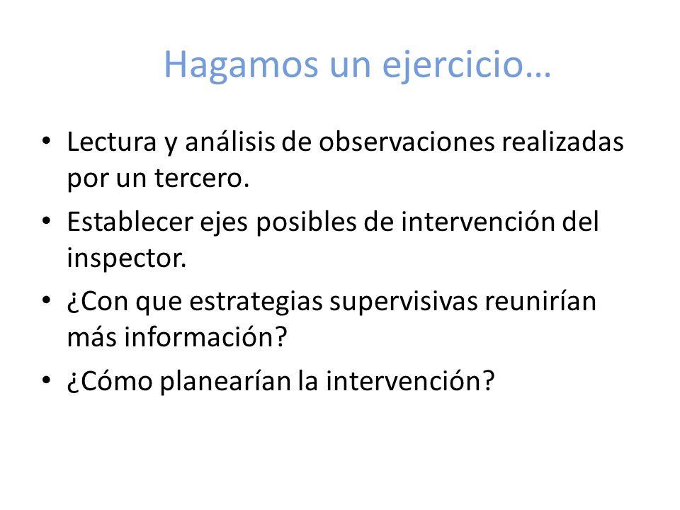 Hagamos un ejercicio… Lectura y análisis de observaciones realizadas por un tercero. Establecer ejes posibles de intervención del inspector.