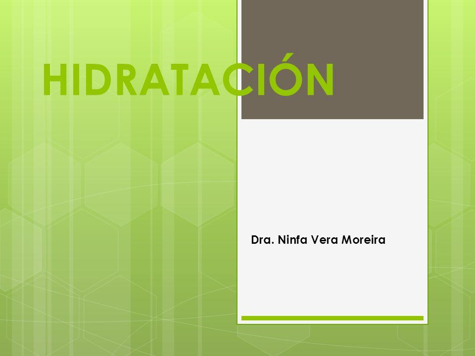 HIDRATACIÓN Dra. Ninfa Vera Moreira