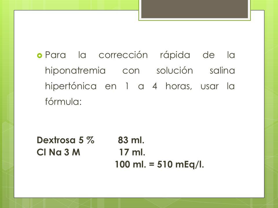 Para la corrección rápida de la hiponatremia con solución salina hipertónica en 1 a 4 horas, usar la fórmula: