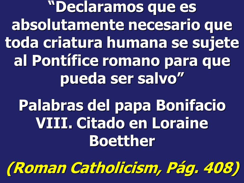 Palabras del papa Bonifacio VIII. Citado en Loraine Boetther