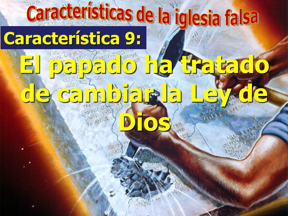 El papado ha tratado de cambiar la Ley de Dios