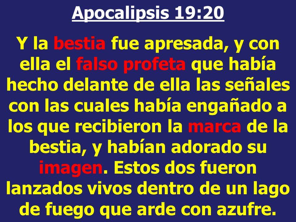 Apocalipsis 19:20 Y la bestia fue apresada, y con ella el falso profeta que había hecho delante de ella las señales con las cuales había engañado a los que recibieron la marca de la bestia, y habían adorado su imagen.
