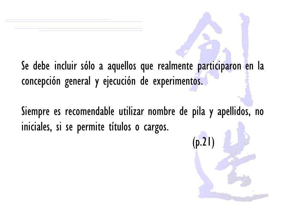 Se debe incluir sólo a aquellos que realmente participaron en la concepción general y ejecución de experimentos.