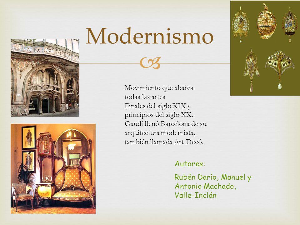Modernismo Movimiento que abarca todas las artes