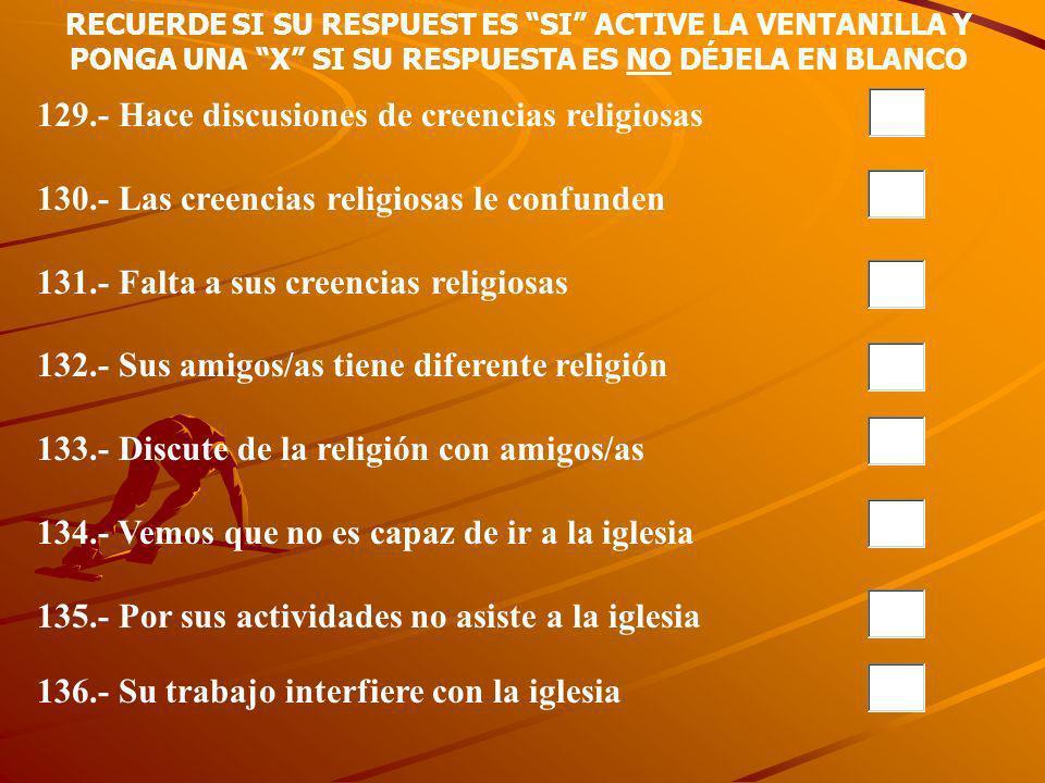 129.- Hace discusiones de creencias religiosas