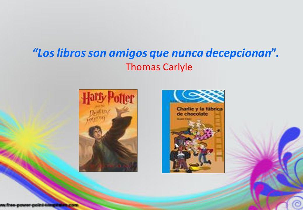 Los libros son amigos que nunca decepcionan .