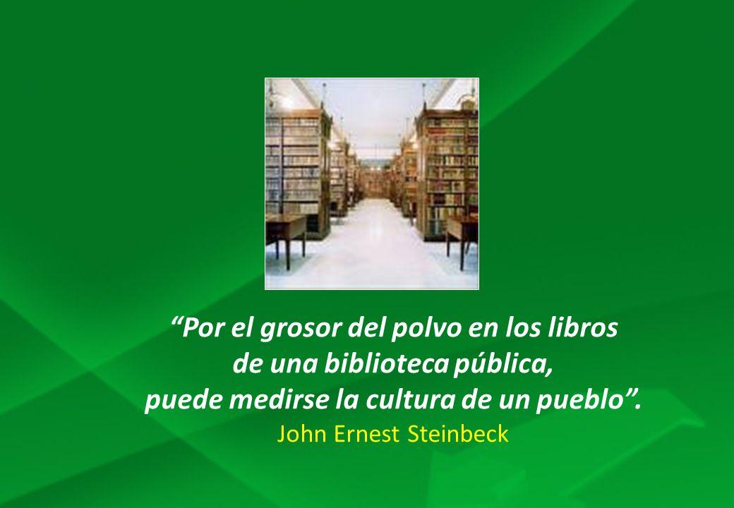 Por el grosor del polvo en los libros de una biblioteca pública, puede medirse la cultura de un pueblo .