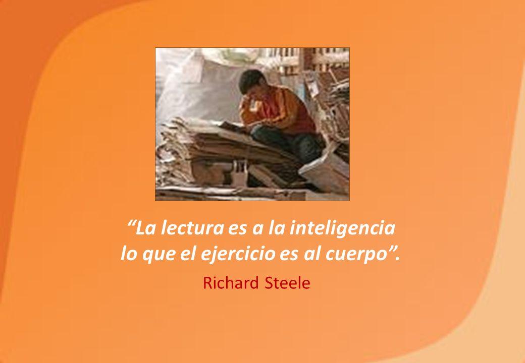 La lectura es a la inteligencia lo que el ejercicio es al cuerpo .