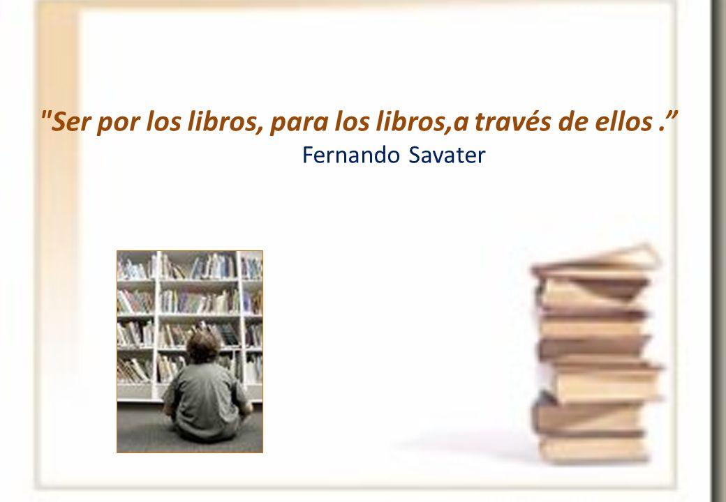 Ser por los libros, para los libros,a través de ellos