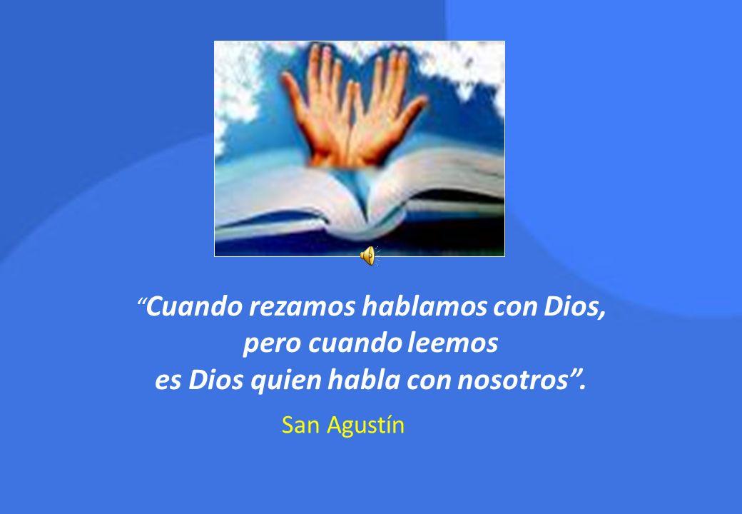 San Agustín Cuando rezamos hablamos con Dios, pero cuando leemos es Dios quien habla con nosotros .