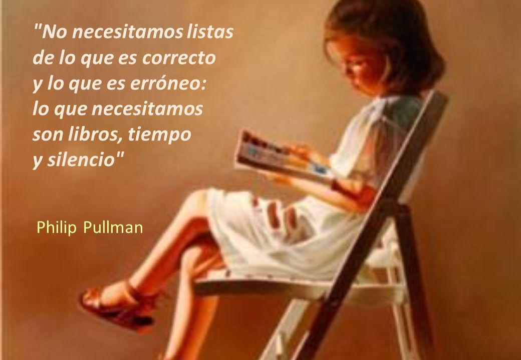No necesitamos listas de lo que es correcto y lo que es erróneo: lo que necesitamos son libros, tiempo y silencio