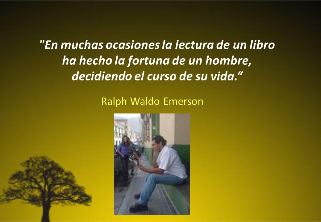 En muchas ocasiones la lectura de un libro ha hecho la fortuna de un hombre, decidiendo el curso de su vida.