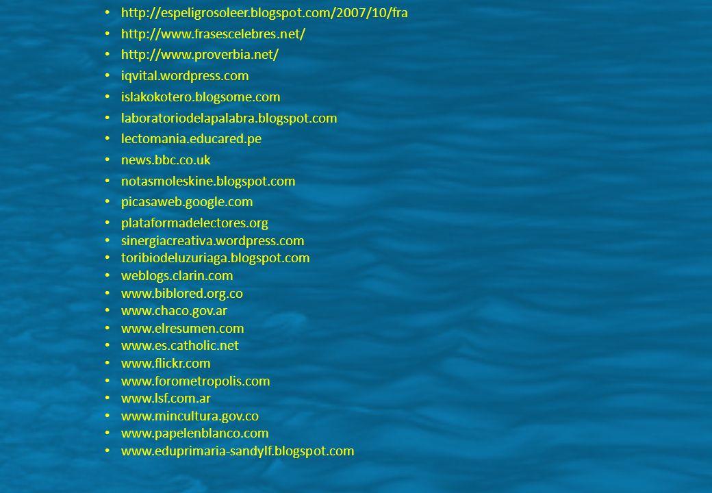http://espeligrosoleer.blogspot.com/2007/10/fra http://www.frasescelebres.net/ http://www.proverbia.net/