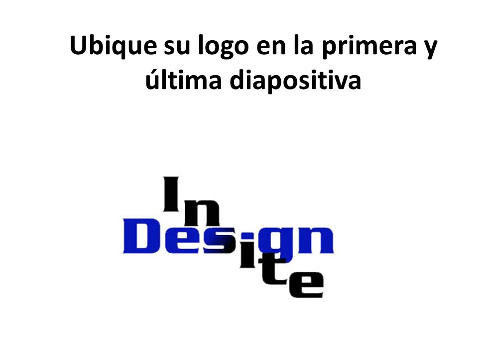 Ubique su logo en la primera y última diapositiva