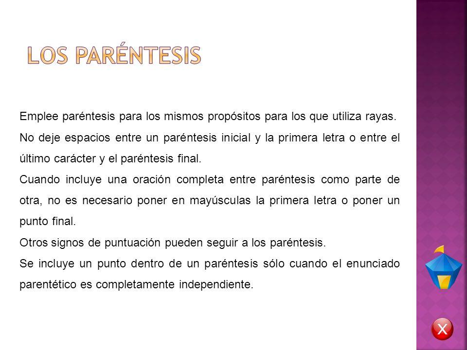 LOS PARÉNTESIS Emplee paréntesis para los mismos propósitos para los que utiliza rayas.