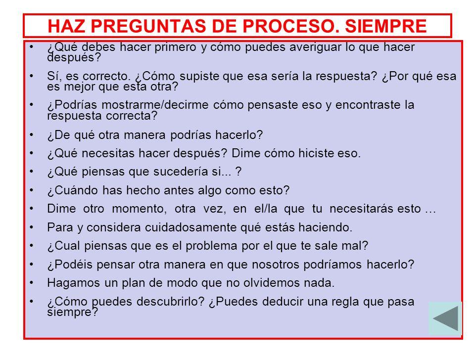 HAZ PREGUNTAS DE PROCESO. SIEMPRE