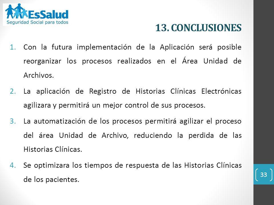 13. CONCLUSIONES Con la futura implementación de la Aplicación será posible reorganizar los procesos realizados en el Área Unidad de Archivos.
