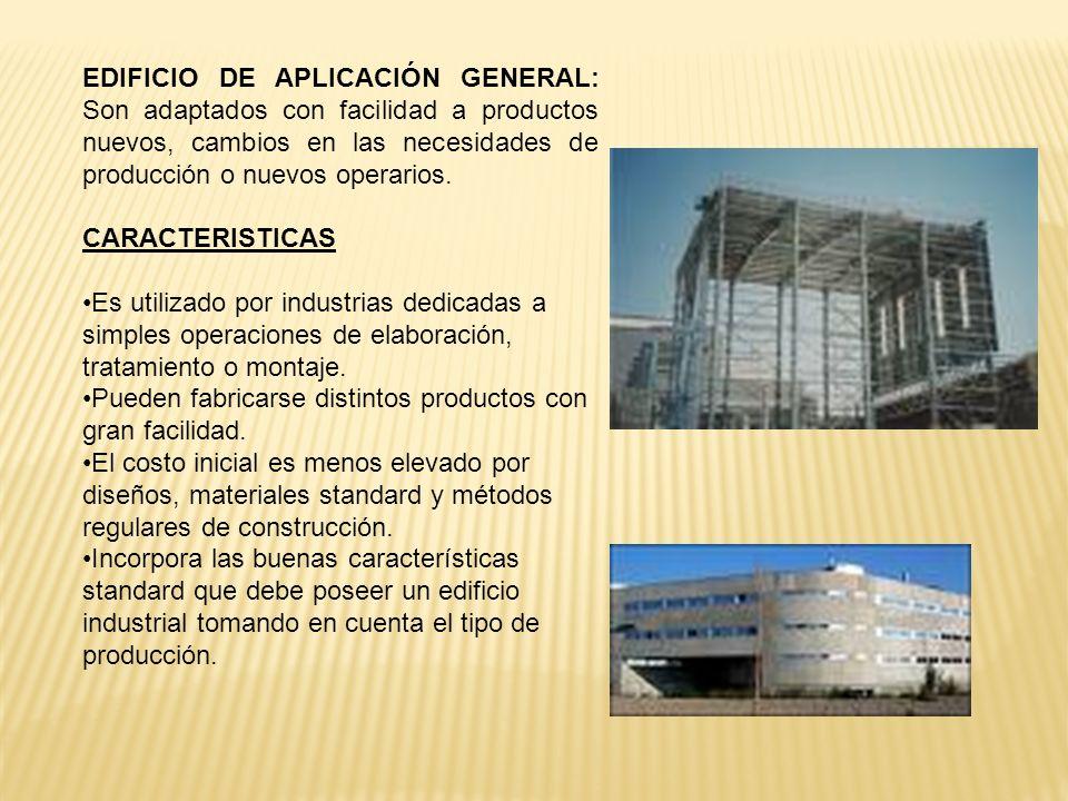 EDIFICIO DE APLICACIÓN GENERAL: Son adaptados con facilidad a productos nuevos, cambios en las necesidades de producción o nuevos operarios.