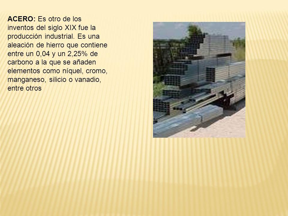 ACERO: Es otro de los inventos del siglo XIX fue la producción industrial.