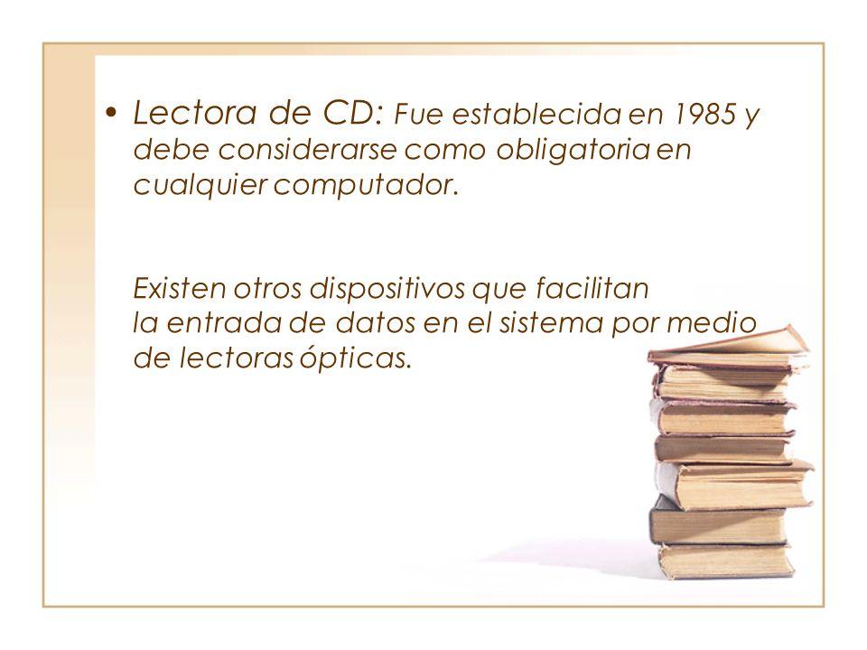 Lectora de CD: Fue establecida en 1985 y debe considerarse como obligatoria en cualquier computador.