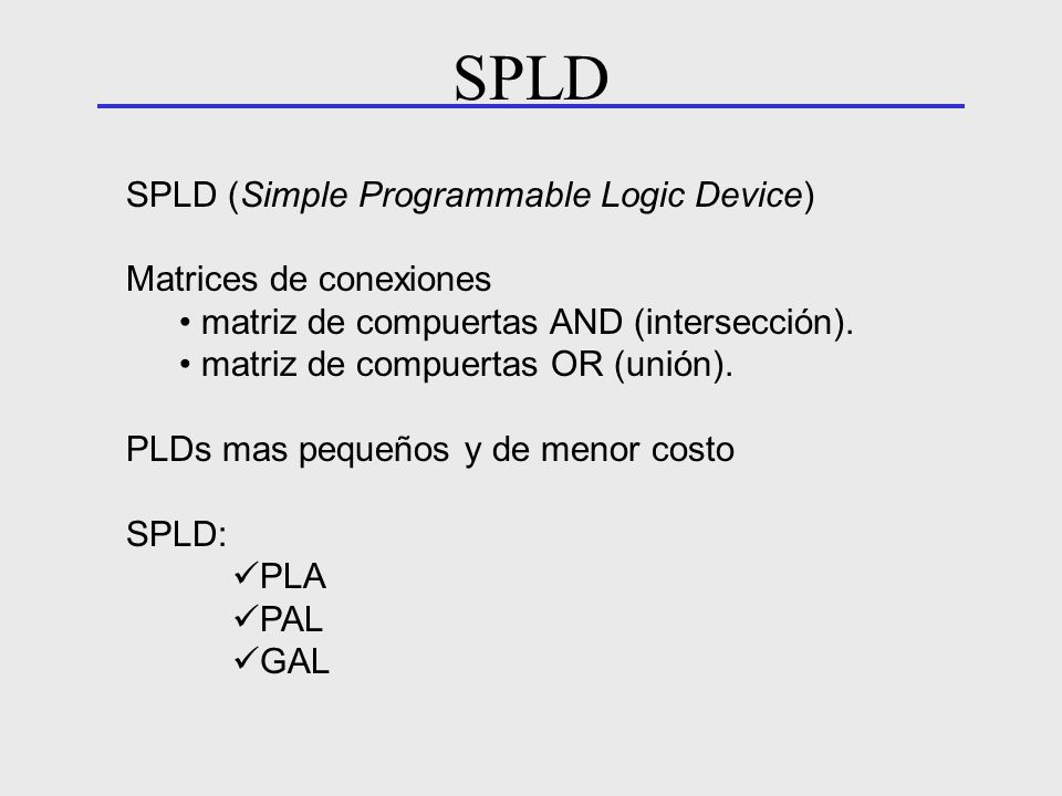SPLD SPLD (Simple Programmable Logic Device) Matrices de conexiones