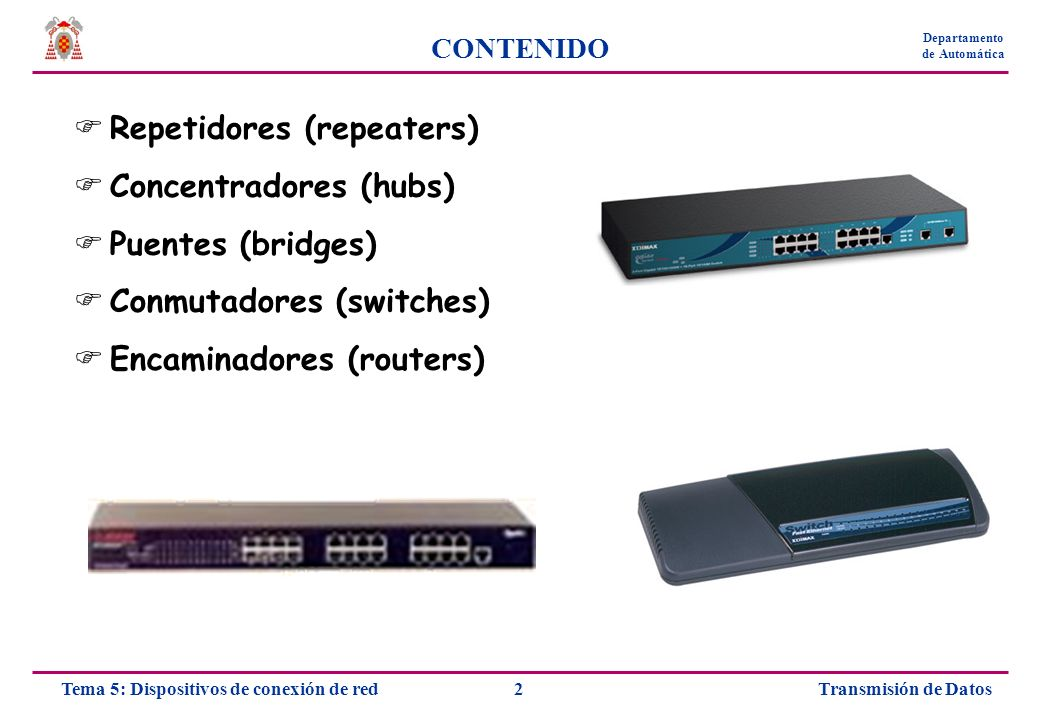 Repetidores (repeaters) Concentradores (hubs) Puentes (bridges)