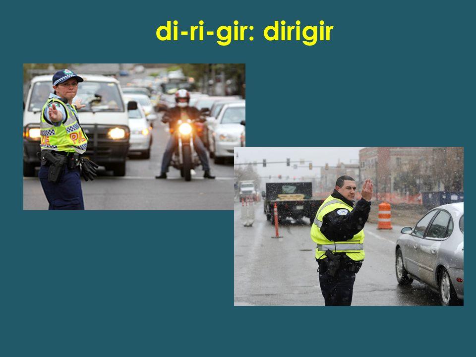 di-ri-gir: dirigir