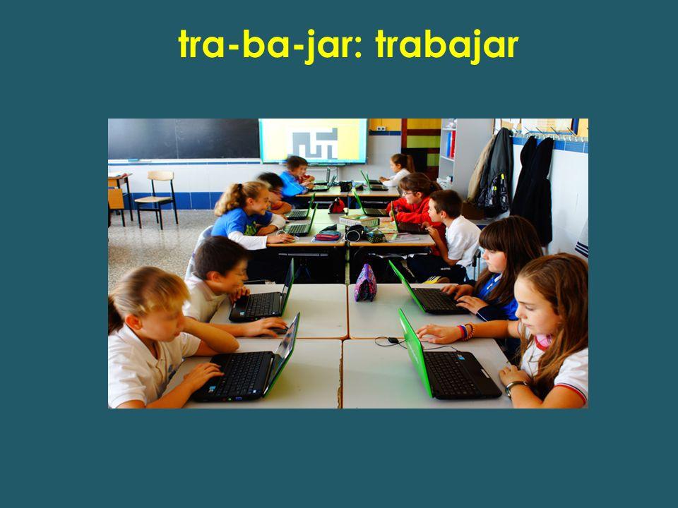 tra-ba-jar: trabajar