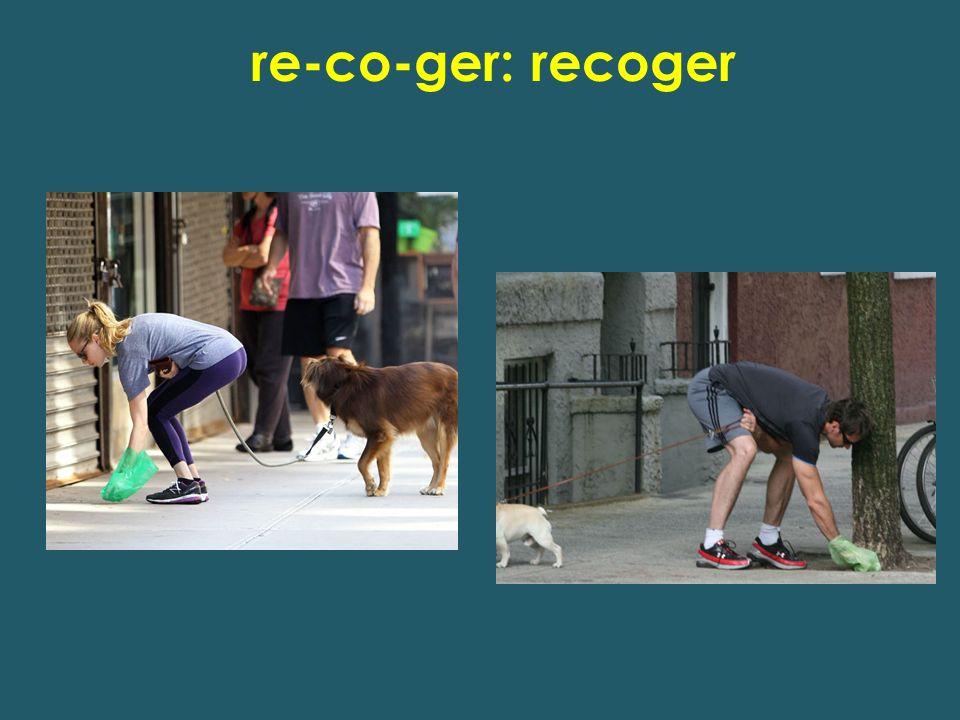 re-co-ger: recoger