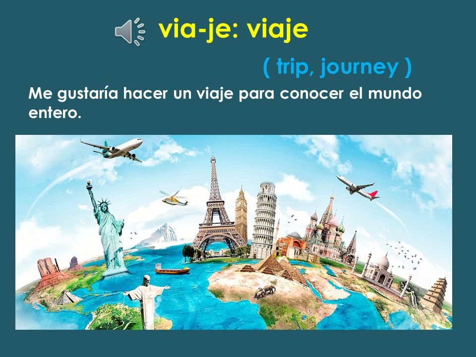 via-je: viaje ( trip, journey )