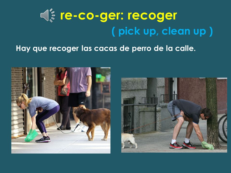 re-co-ger: recoger ( pick up, clean up )
