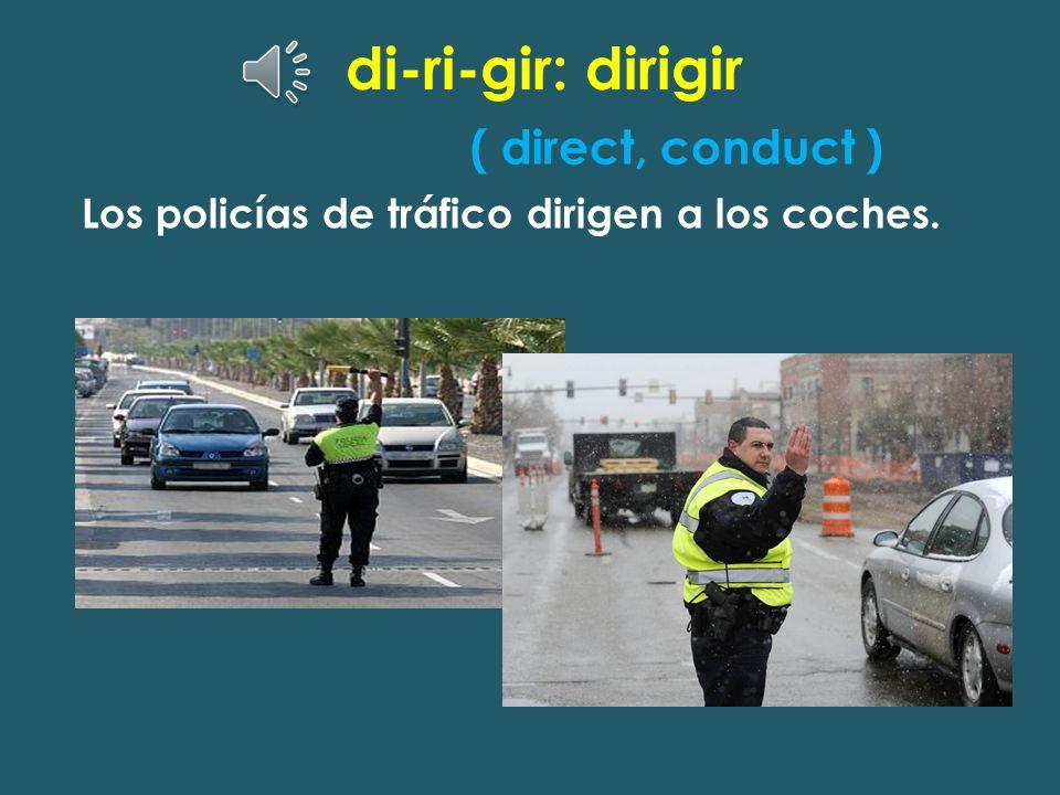 di-ri-gir: dirigir ( direct, conduct )