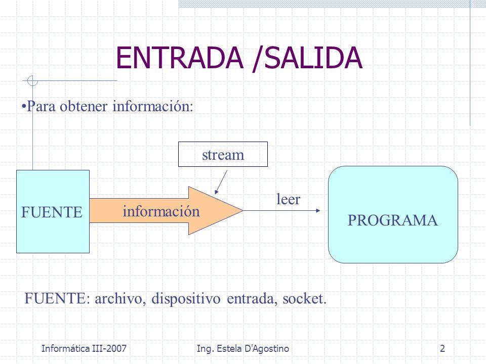 ENTRADA /SALIDA Para obtener información: stream FUENTE leer PROGRAMA