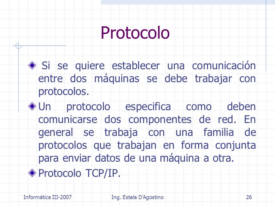 Protocolo Si se quiere establecer una comunicación entre dos máquinas se debe trabajar con protocolos.