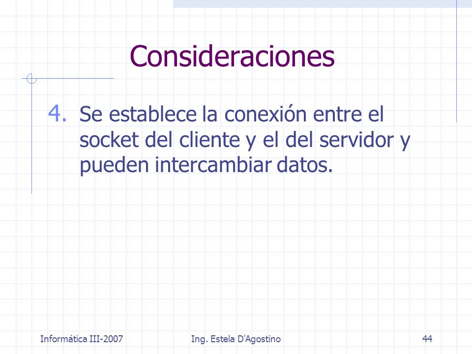 Consideraciones Se establece la conexión entre el socket del cliente y el del servidor y pueden intercambiar datos.