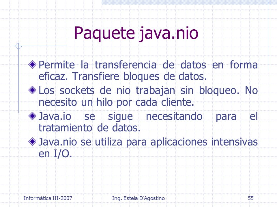 Paquete java.nio Permite la transferencia de datos en forma eficaz. Transfiere bloques de datos.