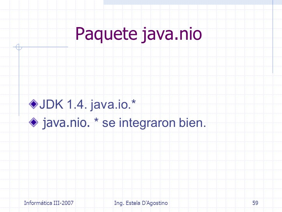 Paquete java.nio JDK 1.4. java.io.* java.nio. * se integraron bien.