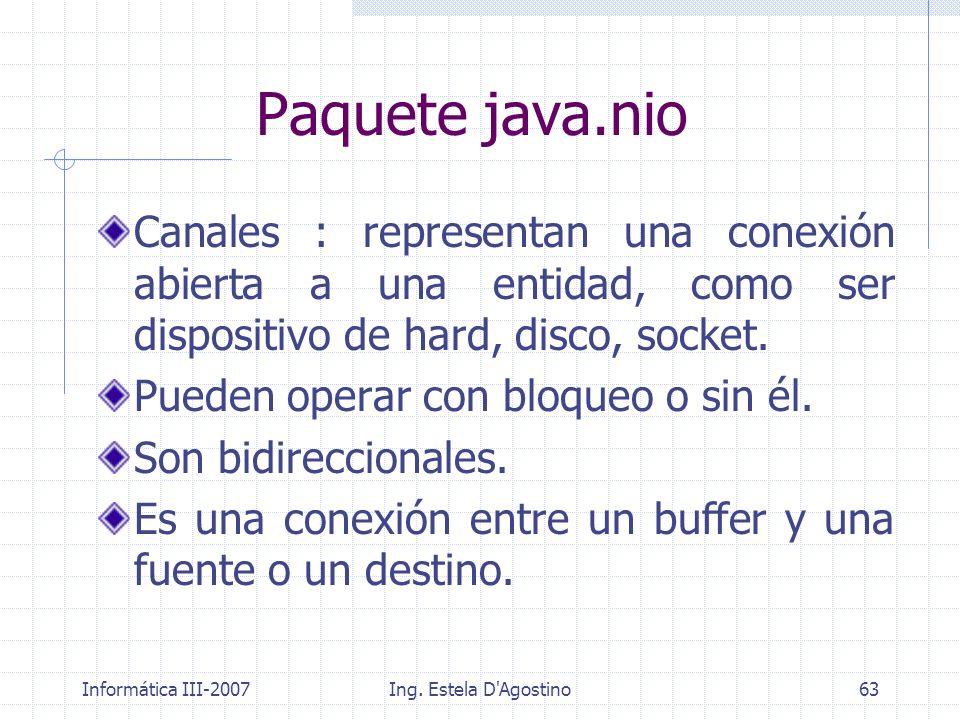 Paquete java.nio Canales : representan una conexión abierta a una entidad, como ser dispositivo de hard, disco, socket.