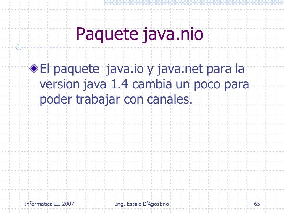 Paquete java.nio El paquete java.io y java.net para la version java 1.4 cambia un poco para poder trabajar con canales.